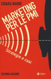Marketing per le PMI. Strategie e casi - Chiara Mauri