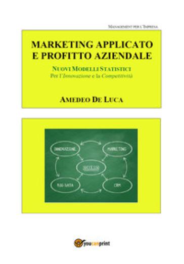 Marketing applicato: moderni metodi e strumenti per l'innovazione e la competitività - Amedeo Pasquale De Luca pdf epub