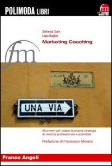 Marketing coaching. Strumenti per creare la propria strategia di crescita professionale e aziendale - Lapo Baglini | Ericsfund.org