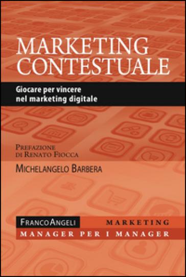 Marketing contestuale. Giocare per vincere nel marketing digitale - Michelangelo Barbera | Jonathanterrington.com