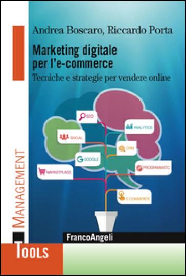 Marketing digitale per l' e-commerce. Tecniche e strategie per vendere online - Andrea Boscaro | Thecosgala.com