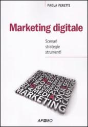 Marketing digitale. Scenari, strategie, strumenti