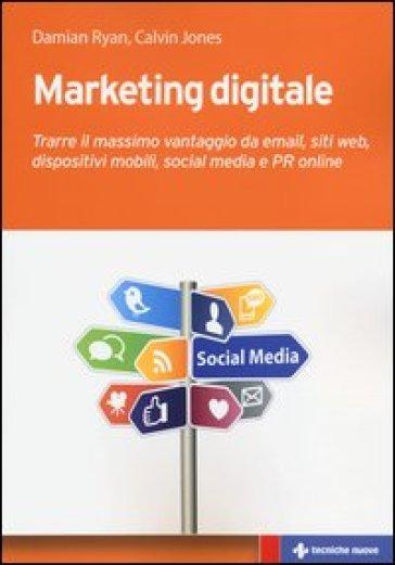 Marketing digitale. Trarre il massimo vantaggio da email, siti web, dispositivi mobili, social media e PR online - Damian Ryan   Ericsfund.org