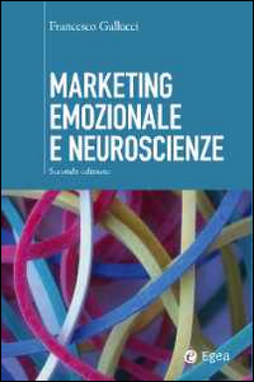 Marketing emozionale e neuroscienze - Francesco Gallucci | Thecosgala.com
