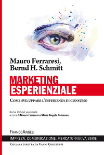 Marketing esperienziale. Come sviluppare l'esperienza di consumo - Mauro Ferraresi pdf epub