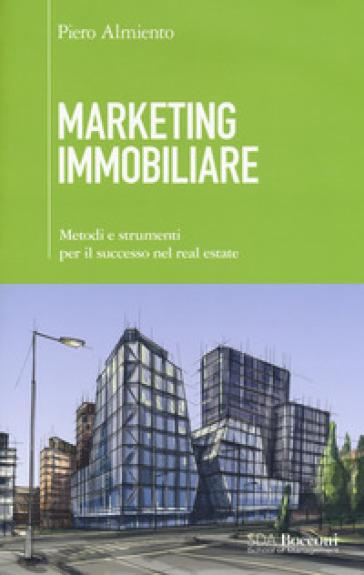 Marketing immobiliare. Metodi e strumenti per il successo nel real estate - Piero Almiento |