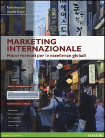 Marketing internazionale. Nuovi mercati per le eccellenze globali. Ediz. mylab. Con espansione online - Fabio Ancarani |