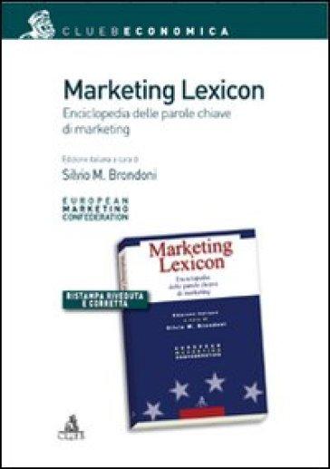 Marketing lexicon. Enciclopedia delle parole chiave di marketing - Silvio M. Brondoni | Jonathanterrington.com