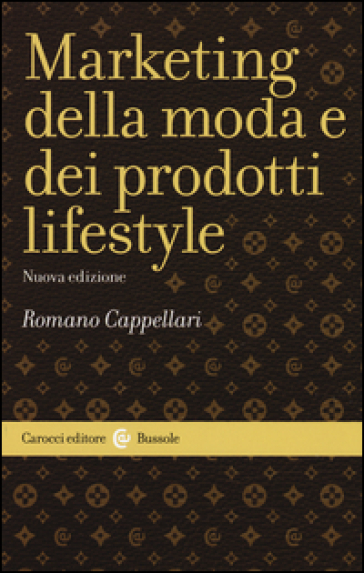 Marketing della moda e dei prodotti lifestyle - Romano Cappellari | Jonathanterrington.com