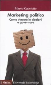Marketing politico. Come vincere le elezioni e governare