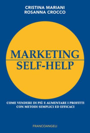 Marketing self-help. Come vendere di più e aumentare i profitti con metodi semplici ed efficaci - Cristina Mariani | Jonathanterrington.com