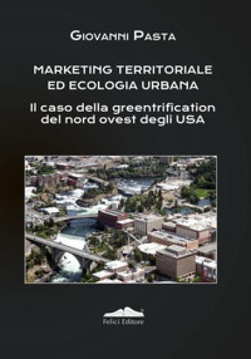 Marketing territoriale ed ecologia urbana. Il caso della greentrification del nord degli Usa - Giovanni Pasta |