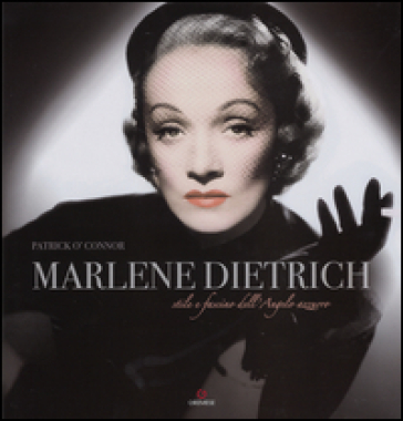 Marlene Dietrich. Stile e fascino dell'angelo azzurro - Patrick O'Connor | Rochesterscifianimecon.com