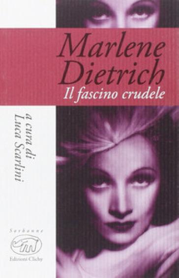 Marlene Dietrich. Il fascino crudele - L. Scarlini | Jonathanterrington.com