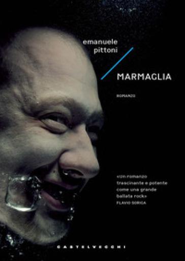 Marmaglia - Emanuele Pittoni  