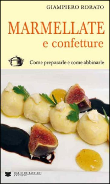 Marmellate e confetture. Come prepararle e come abbinarle - Giampiero Rorato   Rochesterscifianimecon.com