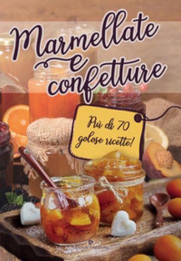 Marmellate e confetture. Più di 70 golose ricette!