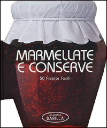 Marmellate e conserve. 50 ricette facili - Academia Barilla | Rochesterscifianimecon.com