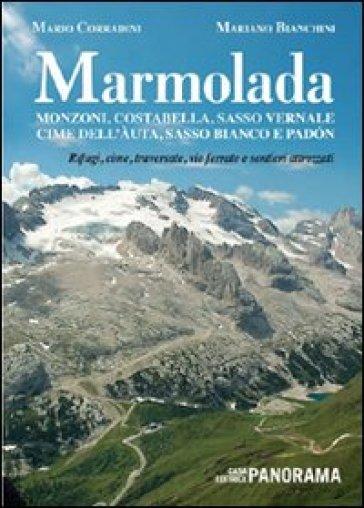 Marmolada. Monzoni, Costabella, Sasso Vernale, Cime dell'Auta, Sasso Bianco e Padòn. Rifugi, cime, traversate, vie ferrate e sentieri attrezzati - Mariano Bianchini |