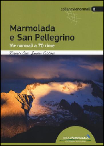 Marmolada e San Pellegrino. Vie normali a 70 cime - Roberto Ciri |