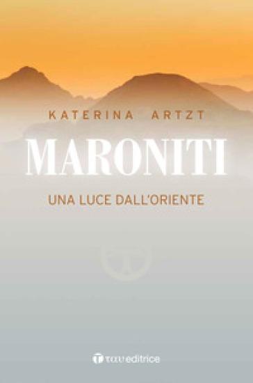 Maroniti. Una luce nel deserto - Katerna Artzt |