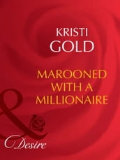 Marooned With A Millionaire (Mills & Boon Desire)