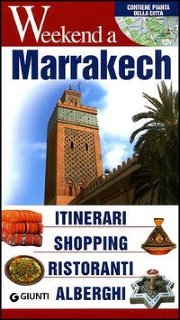 Marrakech. Itinerari, shopping, ristoranti, alberghi