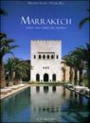 Marrakech. Vivere alle porte del deserto - Massimo Listri |