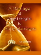 A Marriage of Any Length Is Many Marriages
