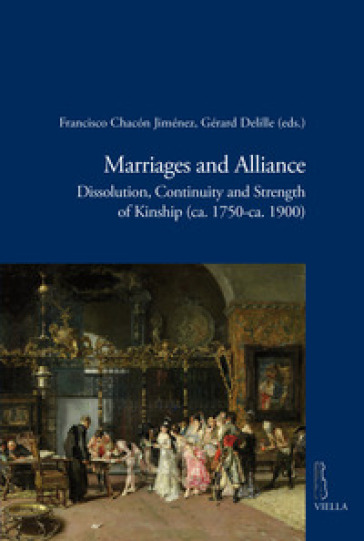 Marriages and alliance. Dissolution, continuity and strength of kinship (ca. 1750-ca. 1900) - F. Chacon Jiménez |