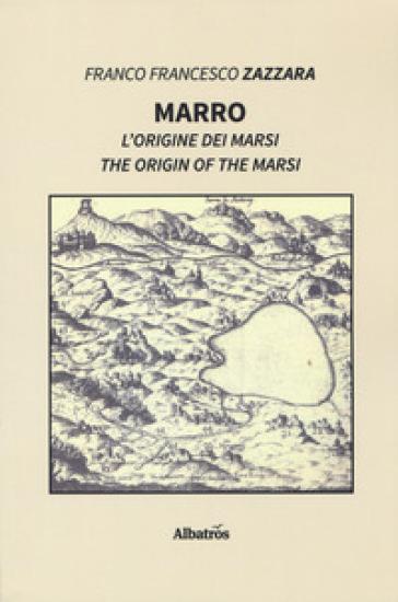 Marro. L'origine dei Marsi-The origin of the Marsi. Ediz. bilingue - Franco Francesco Zazzara | Kritjur.org