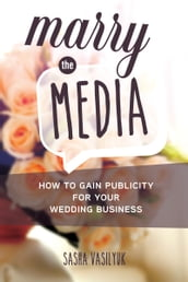Marry the Media: How to Gain Publicity for Your Wedding Business