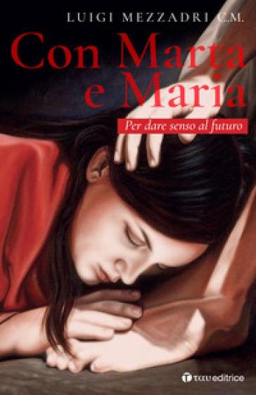 Con Marta e Maria. Per dare senso al futuro - Luigi Mezzadri pdf epub