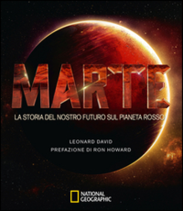 Marte. La storia del nostro futuro sul pianeta rosso - David Leonard | Ericsfund.org