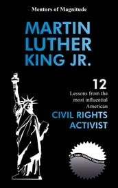 Martin Luther King Jr.: 12 Lessons From The Most Influential American Civil Rights Activist