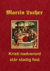 Martin Luther. Kristi Nadverord Star Stadig Fast