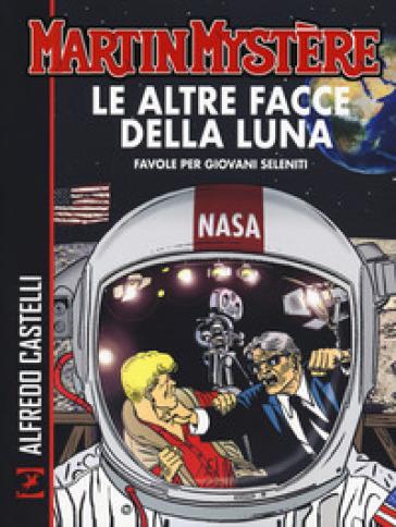 Martin Mystère. Le altre facce della luna. Favole per giovani seleniti - Alfredo Castelli   Thecosgala.com