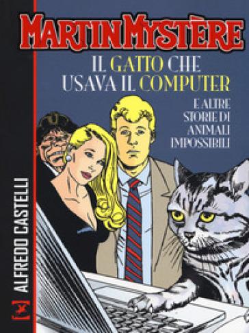 Martin Mystère. Il gatto che usava il computer e altre storie di animali impossibili - Alfredo Castelli | Thecosgala.com