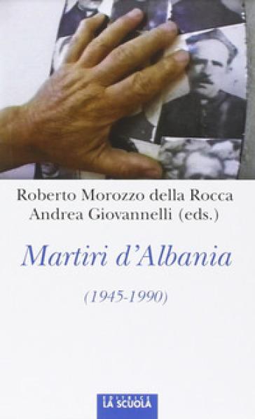 Martiri d'Albania (1945-1990) - Roberto Morozzo della Rocca |
