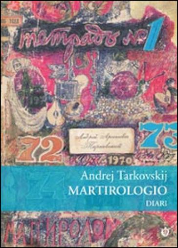 Martirologio. Diario 1970-1986 - Andrej Tarkovskij |