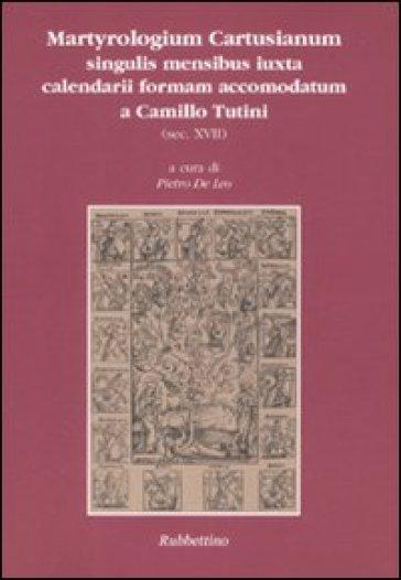 Martyrologium cartusianum singulis mensibus iuxta calendarii formam accomodatum a Camillo Tutini (sec. XVII) - P. De Leo |