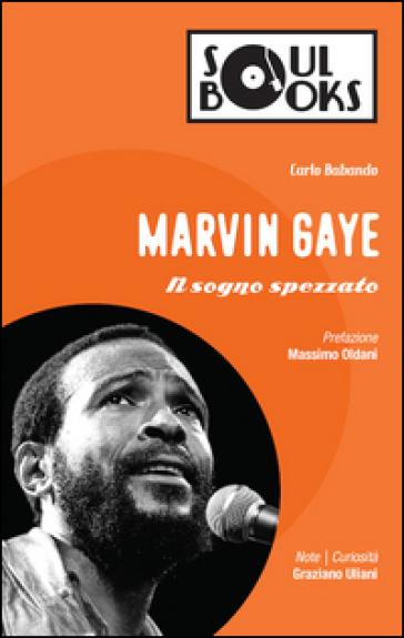 Marvin Gaye. Il sogno spezzato - Carlo Babando  