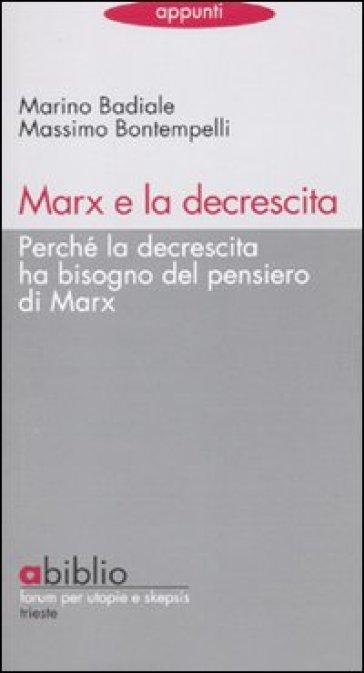 Marx e la decrescita. Perché la decrescita ha bisogno del pensiero di Marx - Marino Badiale pdf epub