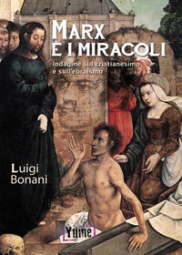 Marx e i miracoli. Indagine sul cristianesimo e sull'ebraismo