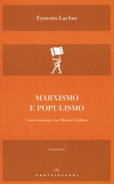 Marxismo e populismo. Conversazione con Mauro Cerbino - Ernesto Laclau |