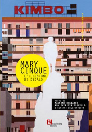 Mary Cinque. L'illusione di Dedalo - M. Bignardi | Jonathanterrington.com