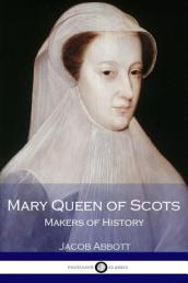 Mary Queen of Scots - Makers of History (Illustrated)