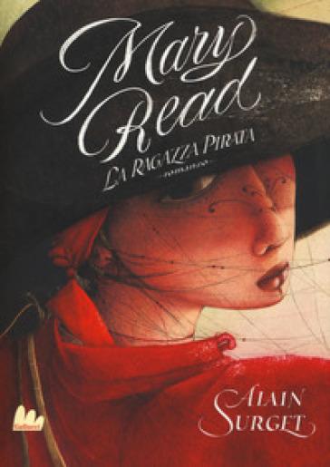 Mary Read. La ragazza pirata - Alain Surget |