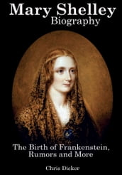Mary Shelley Biography: The Birth of Frankenstein, Rumors and More