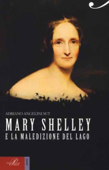 Mary Shelley e la maledizione del lago - Adriano Angelini Sut |